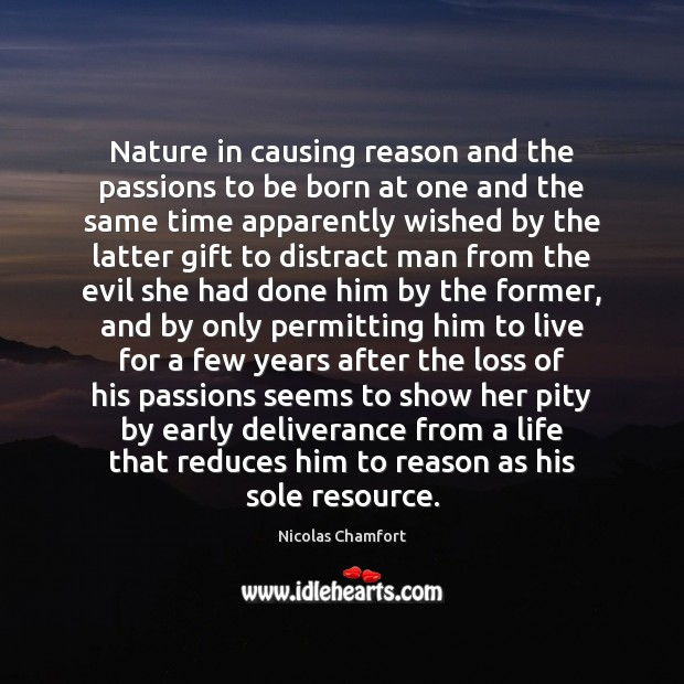 Nature in causing reason and the passions to be born at one Nicolas Chamfort Picture Quote