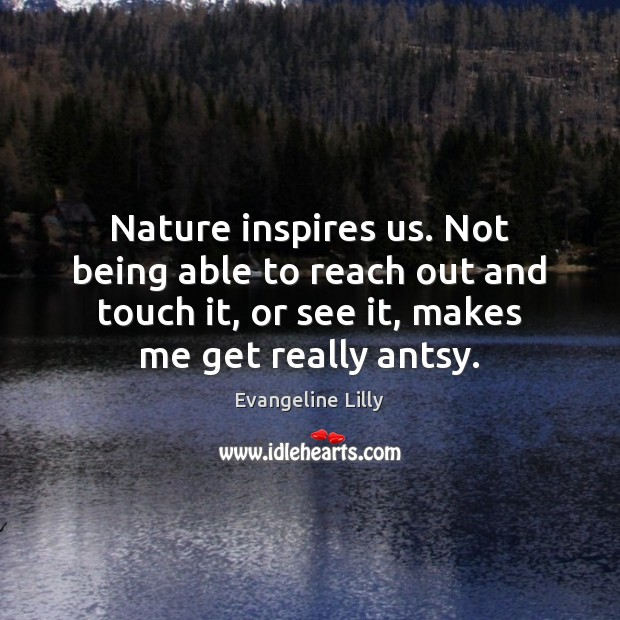 Nature inspires us. Not being able to reach out and touch it, Image