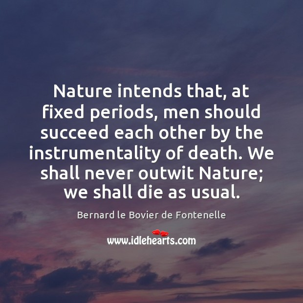 Nature intends that, at fixed periods, men should succeed each other by Image