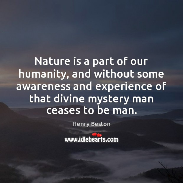 Nature is a part of our humanity, and without some awareness and Henry Beston Picture Quote