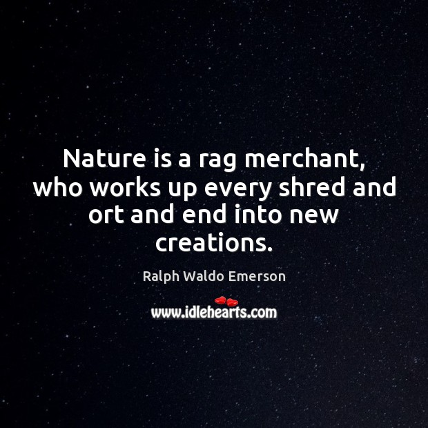 Image, Creation, Creations, End, Ends, Every, Into, Merchant, Merchants, Nature, New, Rag, Rags, Shred, Up, Who, Works
