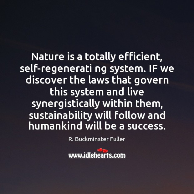 Nature is a totally efficient, self-regenerati ng system. IF we discover the Image
