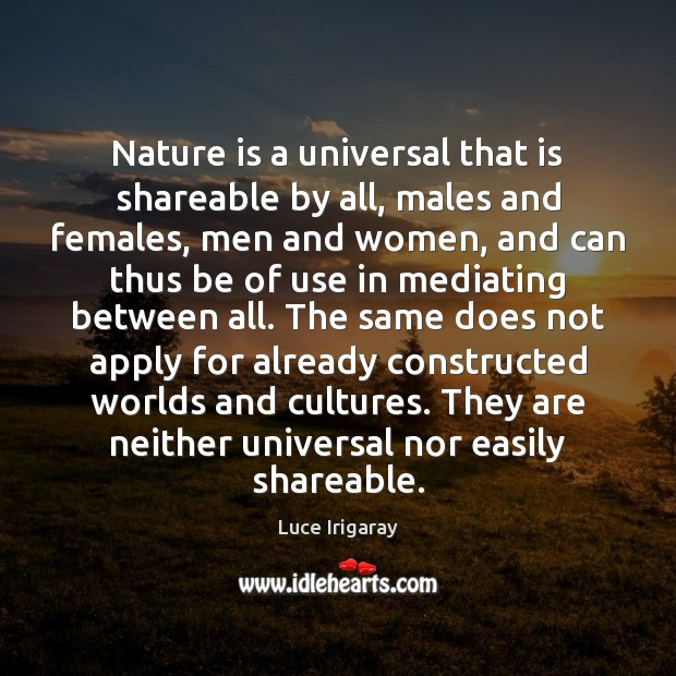 Nature is a universal that is shareable by all, males and females, Image