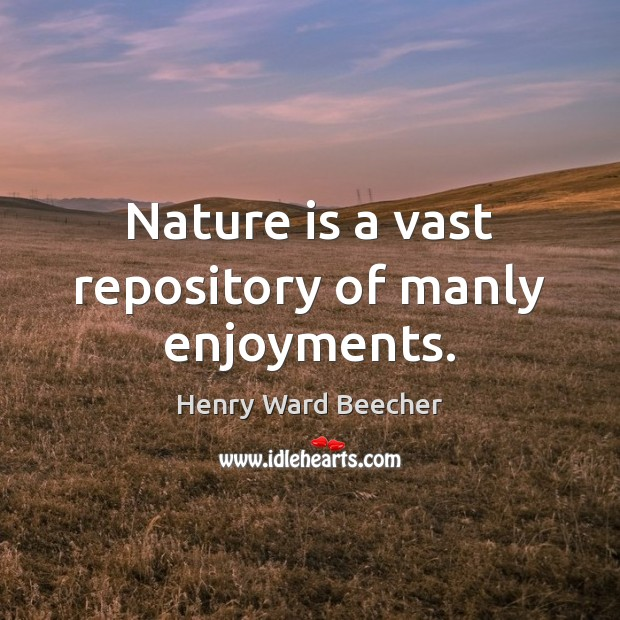 Image, Nature is a vast repository of manly enjoyments.
