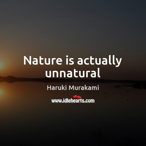 Nature is actually unnatural Image