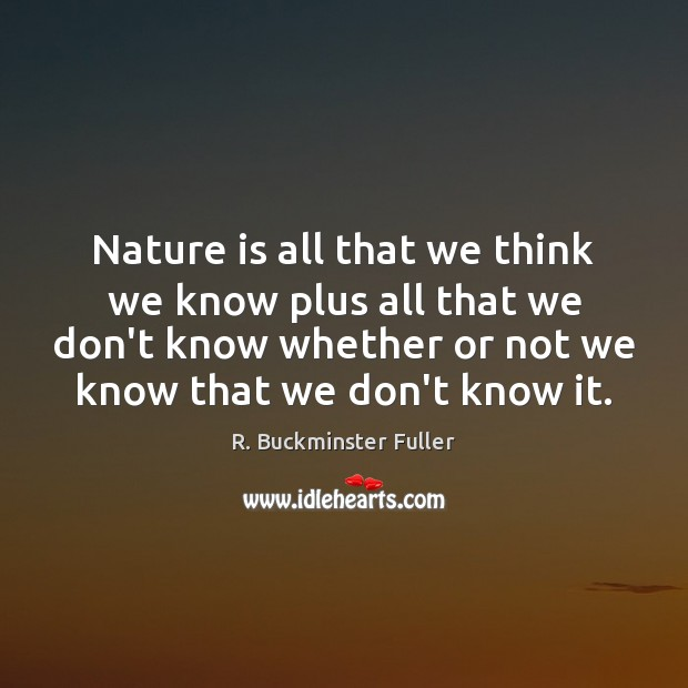 Nature is all that we think we know plus all that we Image