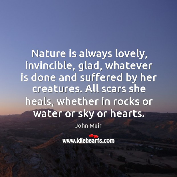 Nature is always lovely, invincible, glad, whatever is done and suffered by Image