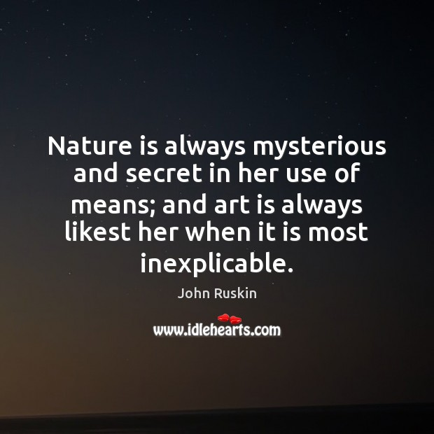 Image, Nature is always mysterious and secret in her use of means; and