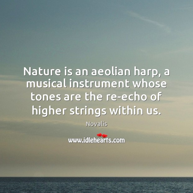 Nature is an aeolian harp, a musical instrument whose tones are the Novalis Picture Quote
