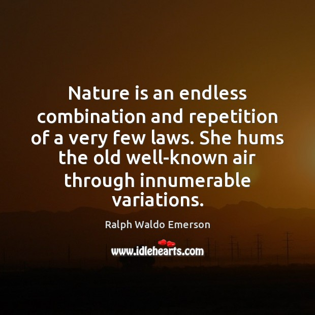 Nature is an endless combination and repetition of a very few laws. Ralph Waldo Emerson Picture Quote