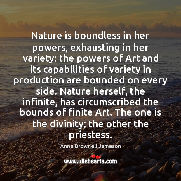 Image, Nature is boundless in her powers, exhausting in her variety: the powers