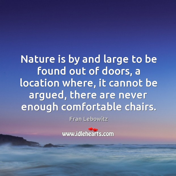Image, Nature is by and large to be found out of doors, a location where, it cannot be argued