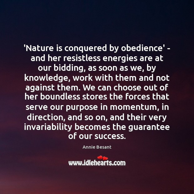 'Nature is conquered by obedience' – and her resistless energies are at Image