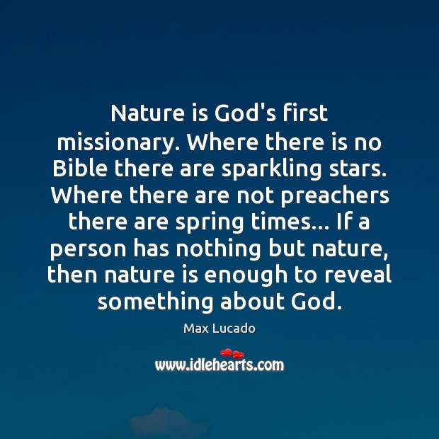 Image, Nature is God's first missionary. Where there is no Bible there are