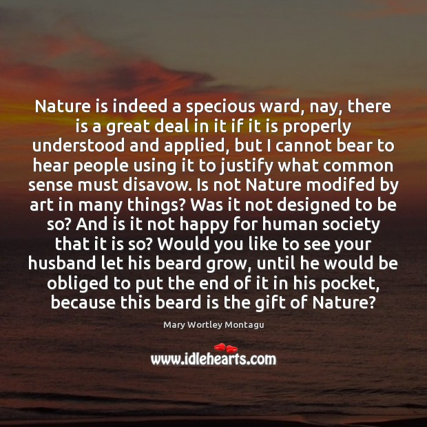 Nature is indeed a specious ward, nay, there is a great deal Mary Wortley Montagu Picture Quote