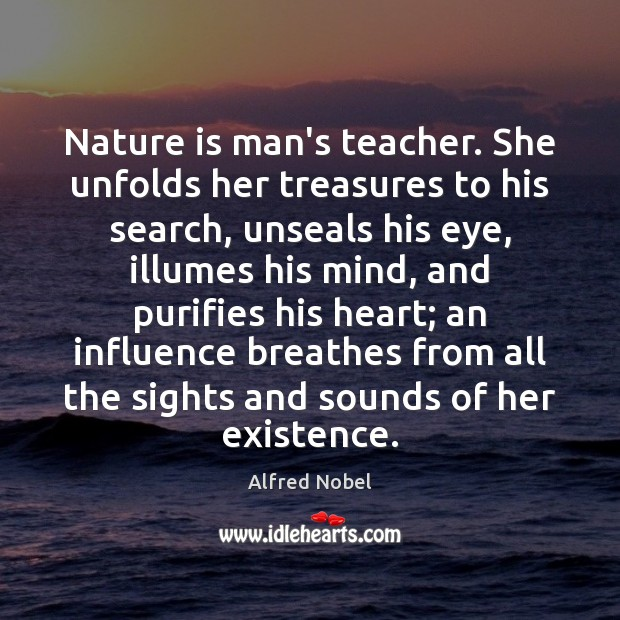 Image, Nature is man's teacher. She unfolds her treasures to his search, unseals