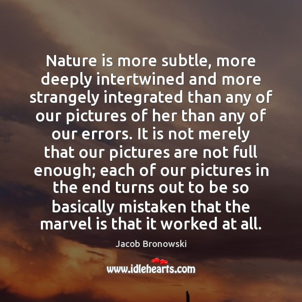 Image, Nature is more subtle, more deeply intertwined and more strangely integrated than