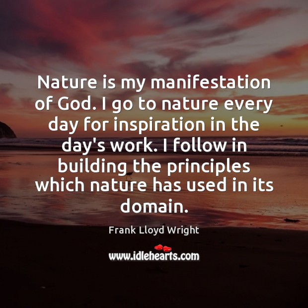 Nature is my manifestation of God. I go to nature every day Image