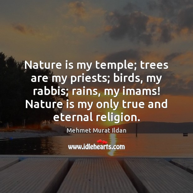 Image, Nature is my temple; trees are my priests; birds, my rabbis; rains,