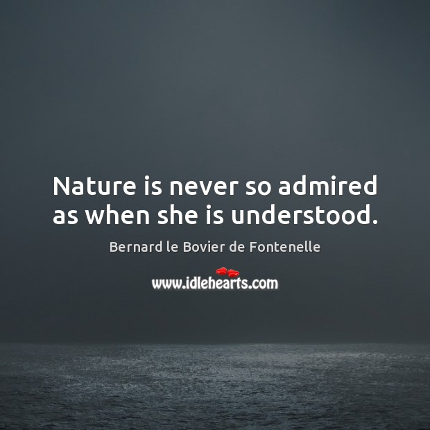 Image, Nature is never so admired as when she is understood.