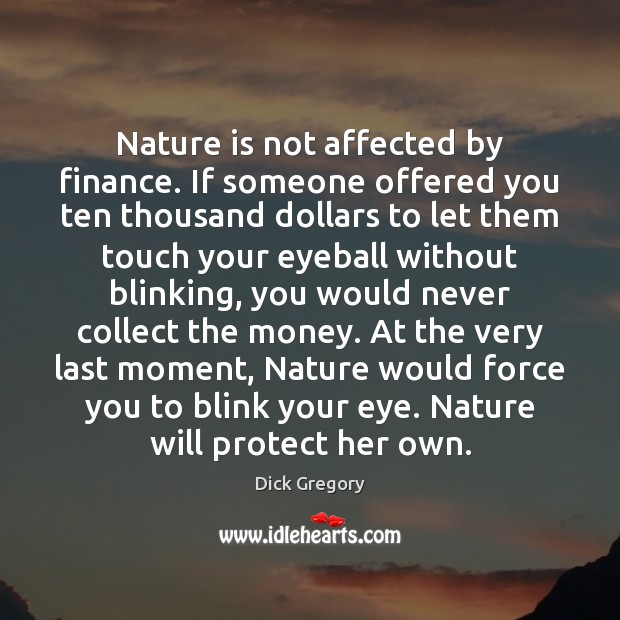 Nature is not affected by finance. If someone offered you ten thousand Dick Gregory Picture Quote