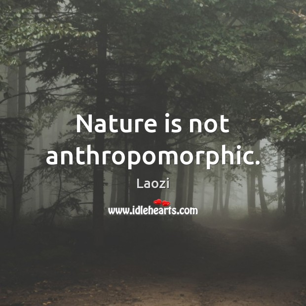 Laozi Picture Quote image saying: Nature is not anthropomorphic.