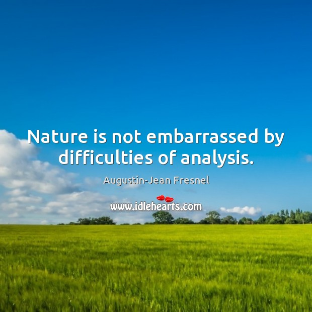 Image, Nature is not embarrassed by difficulties of analysis.