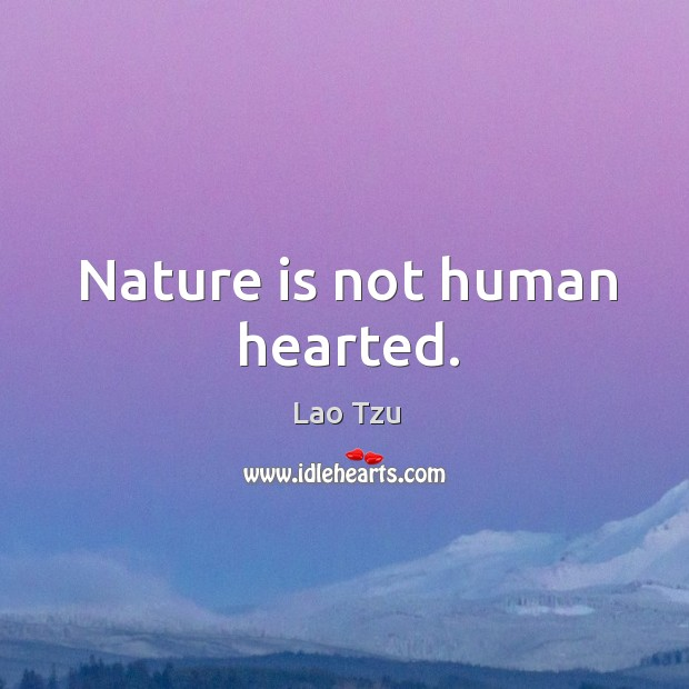 Nature is not human hearted. Image