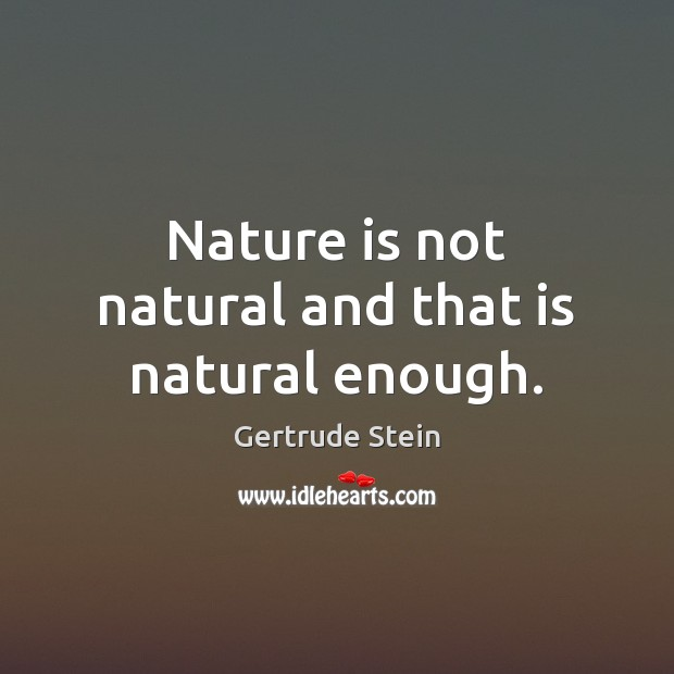 Image, Nature is not natural and that is natural enough.