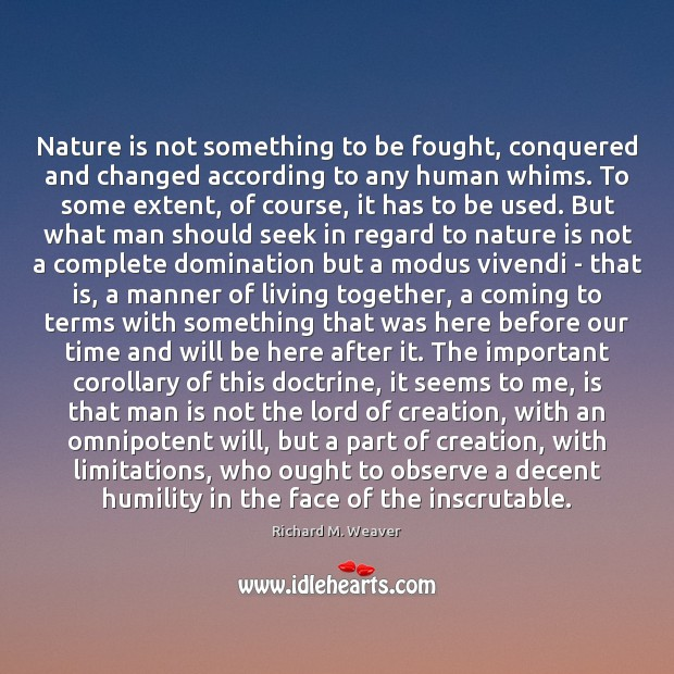 Nature is not something to be fought, conquered and changed according to Image