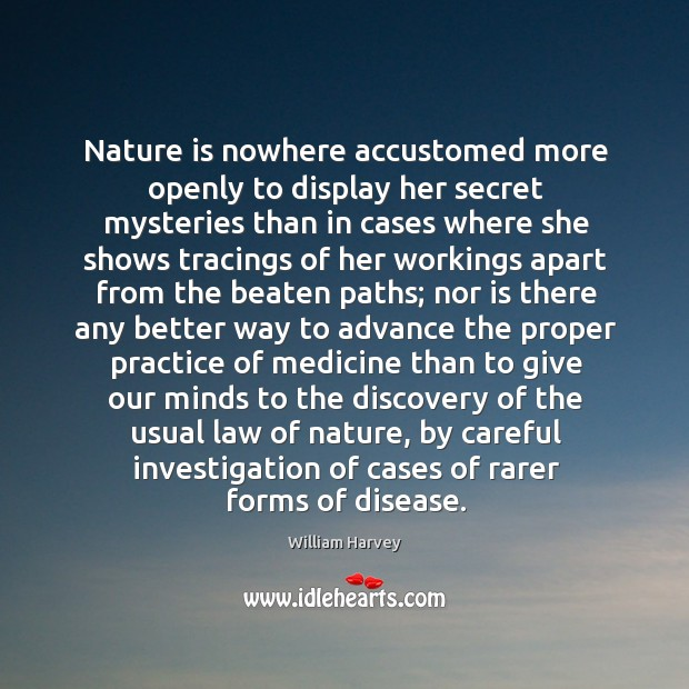 Nature is nowhere accustomed more openly to display her secret mysteries than Image