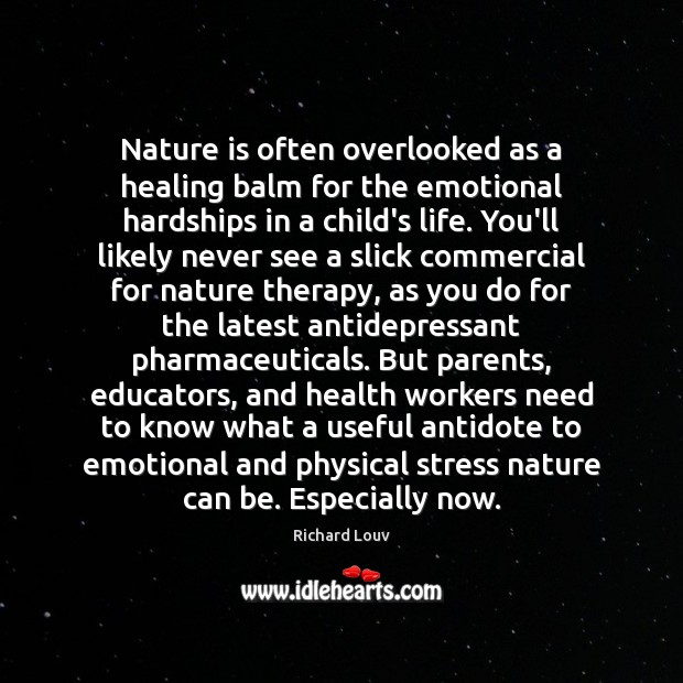 Nature is often overlooked as a healing balm for the emotional hardships Image