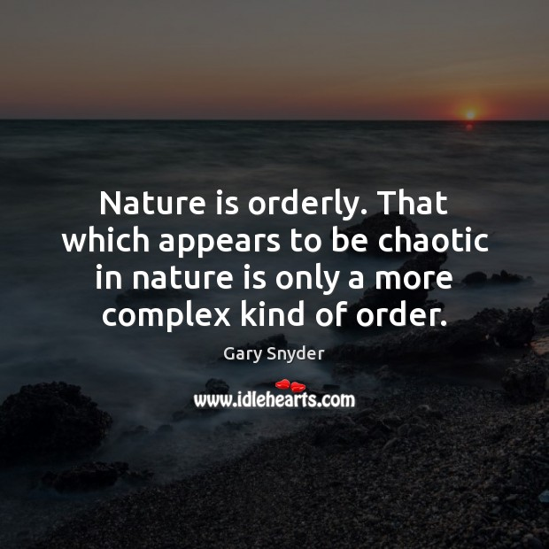 Nature is orderly. That which appears to be chaotic in nature is Image