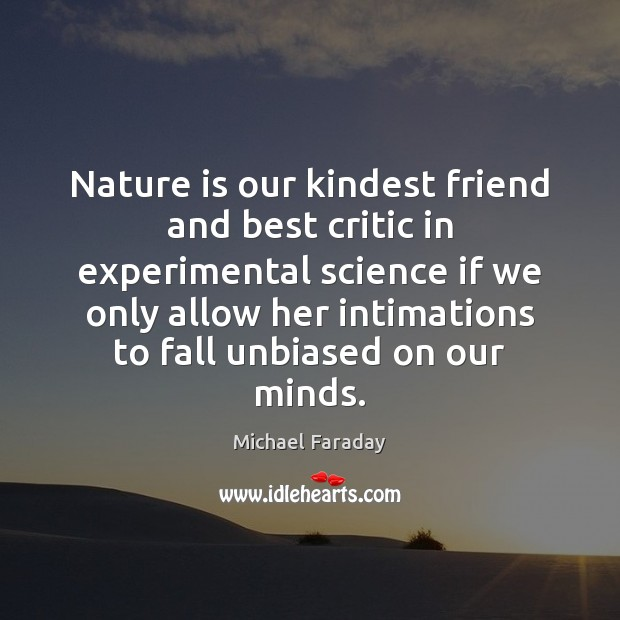 Image, Nature is our kindest friend and best critic in experimental science if