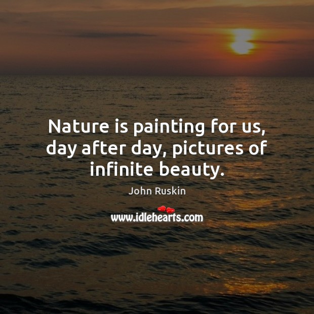 Image, Nature is painting for us, day after day, pictures of infinite beauty.