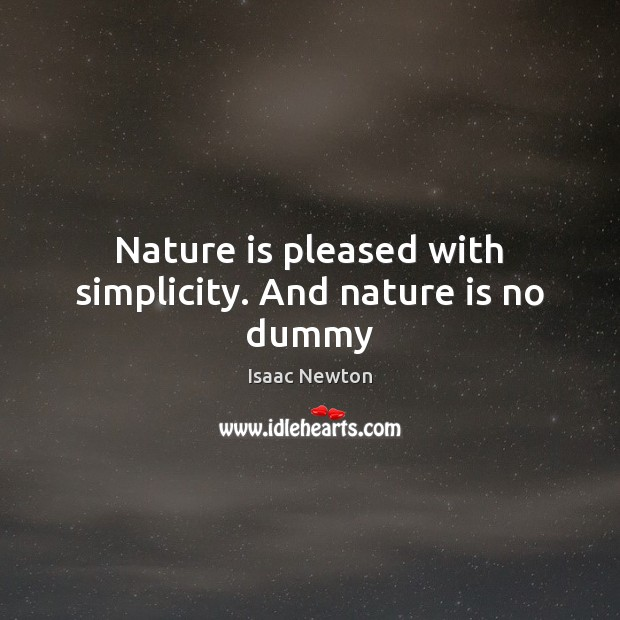 Nature is pleased with simplicity. And nature is no dummy Image