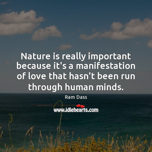 Nature is really important because it's a manifestation of love that hasn't Image