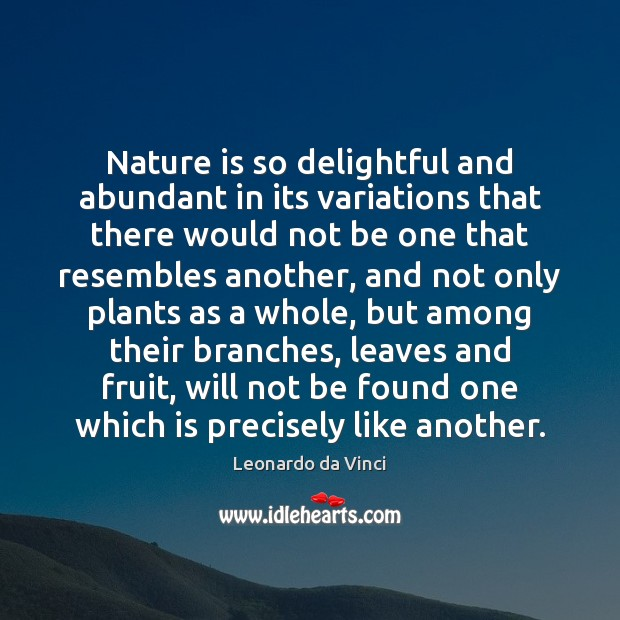 Nature is so delightful and abundant in its variations that there would Image