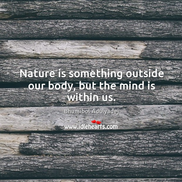 Image, Nature is something outside our body, but the mind is within us.