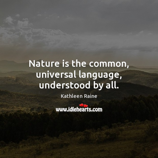 Image, Nature is the common, universal language, understood by all.