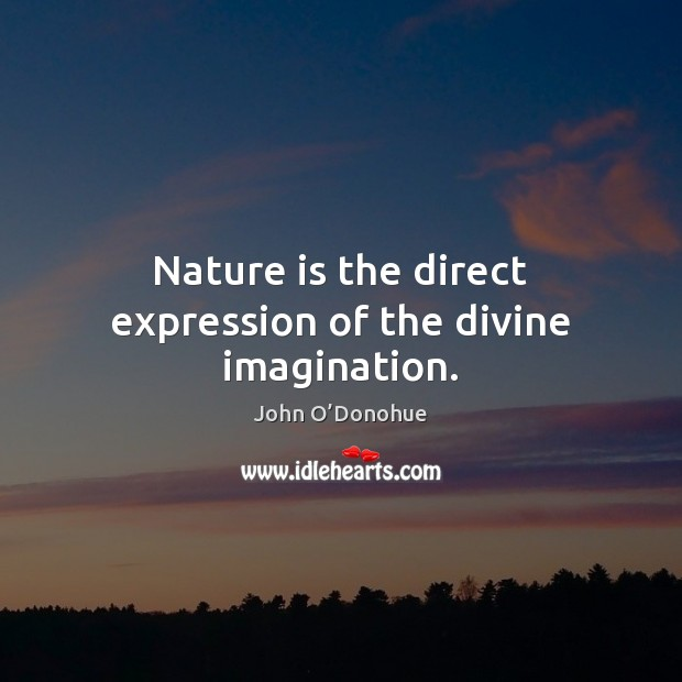 Nature is the direct expression of the divine imagination. Image