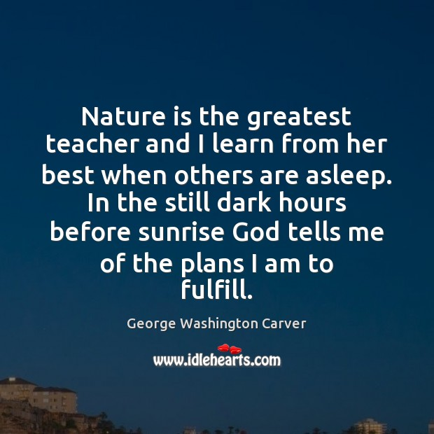 Nature is the greatest teacher and I learn from her best when Image