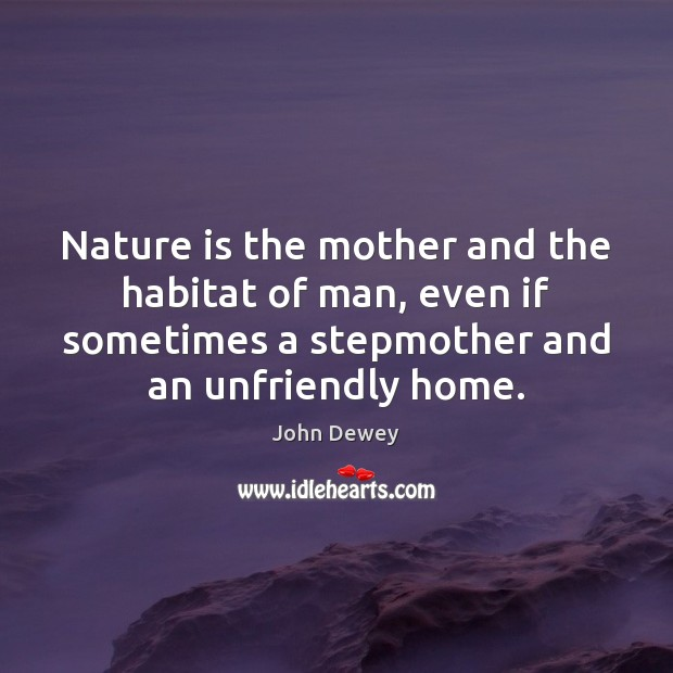 Nature is the mother and the habitat of man, even if sometimes Image