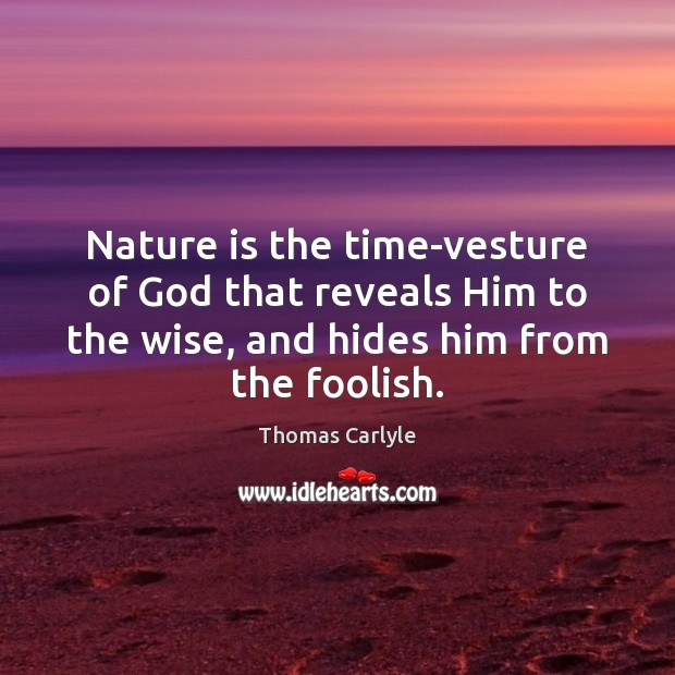 Nature is the time-vesture of God that reveals Him to the wise, Image