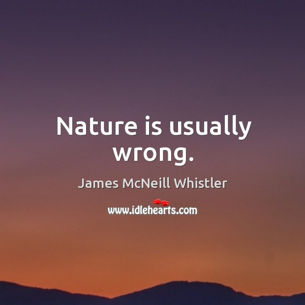 Nature is usually wrong. Image