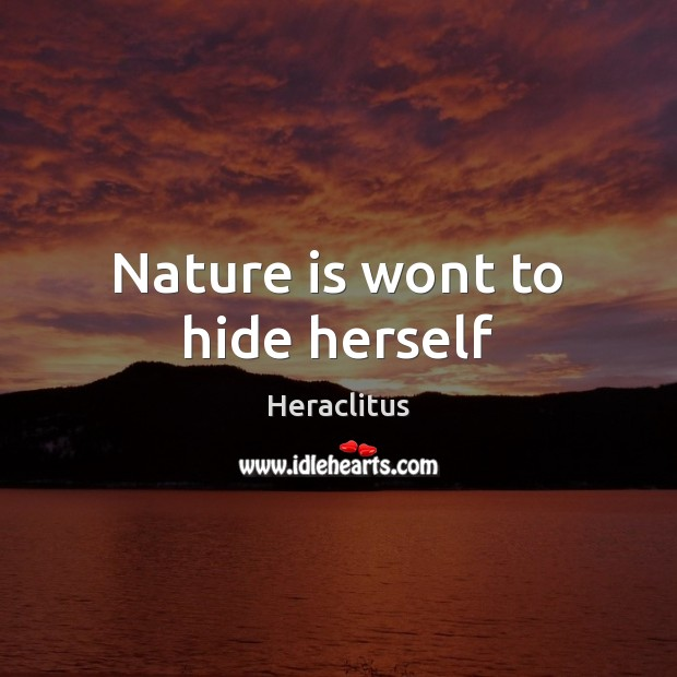 Nature is wont to hide herself Heraclitus Picture Quote