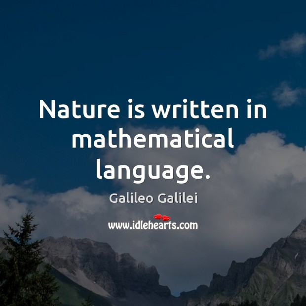 Nature is written in mathematical language. Galileo Galilei Picture Quote