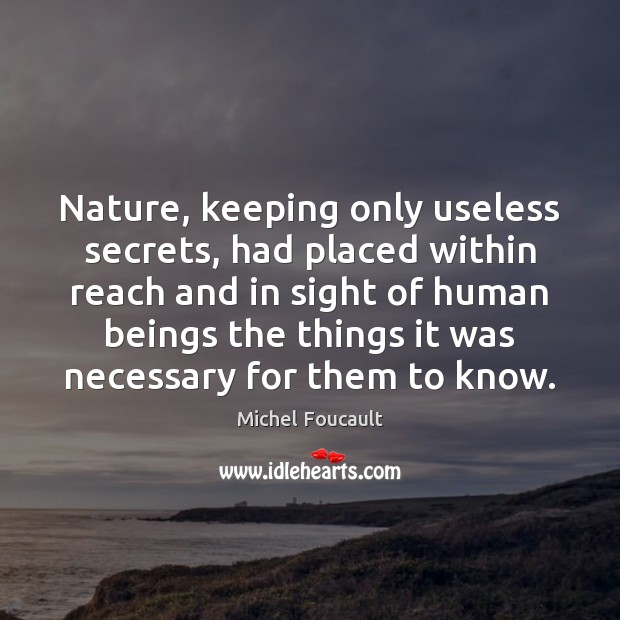 Nature, keeping only useless secrets, had placed within reach and in sight Image