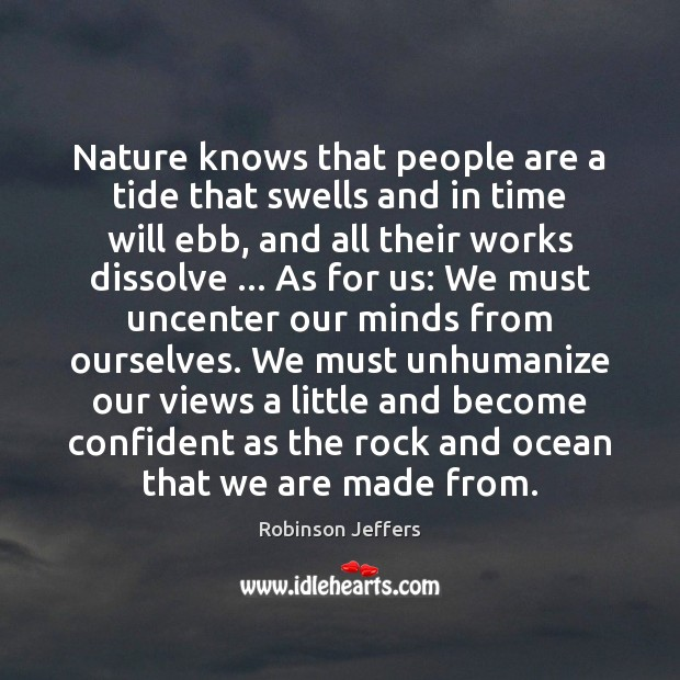 Nature knows that people are a tide that swells and in time Robinson Jeffers Picture Quote