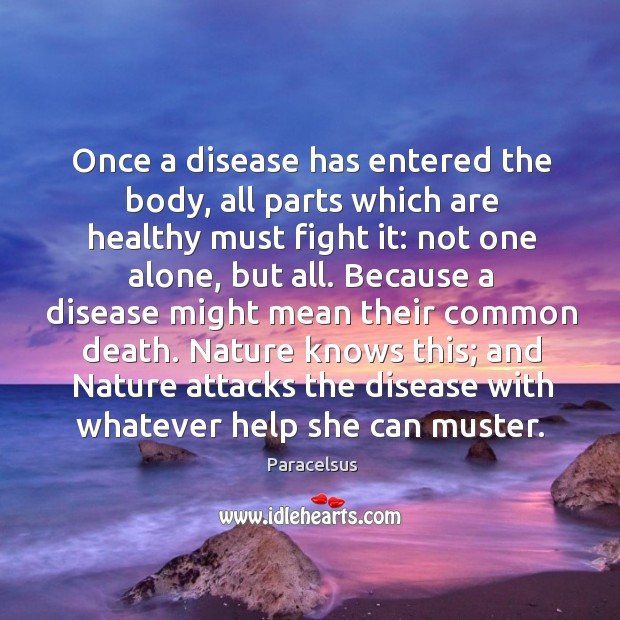 Nature knows this; and nature attacks the disease with whatever help she can muster. Image
